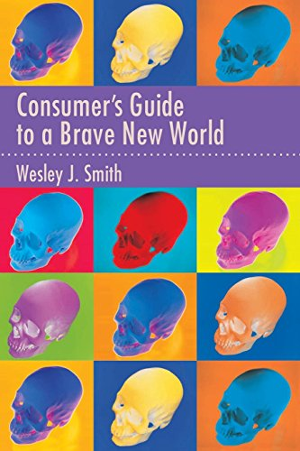 Consumer's Guide to a Brave New World: Smith, Wesley J.