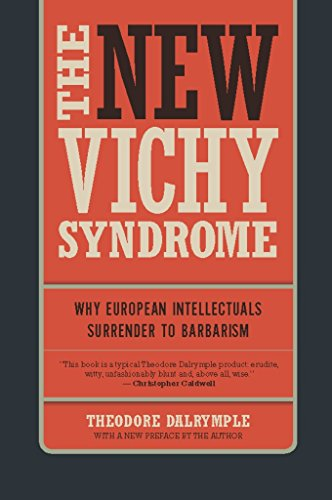 9781594035661: The New Vichy Syndrome: Why European Intellectuals Surrender to Barbarism