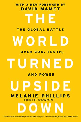 The World Turned Upside Down: The Global Battle over God, Truth, and Power: Melanie Phillips