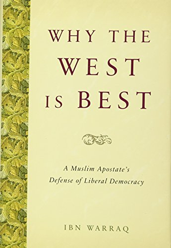 Why the West is Best: A Muslim Apostate's Defense of Liberal Democracy (1594035768) by Ibn Warraq