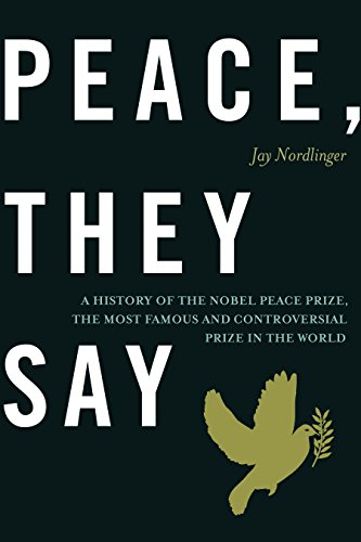 9781594035982: Peace, They Say: A History of the Nobel Peace Prize, the Most Famous and Controversial Prize in the World