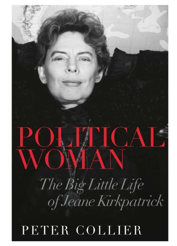 Political Woman: The Big Little Life of Jeane Kirkpatrick (1594036047) by Collier, Peter