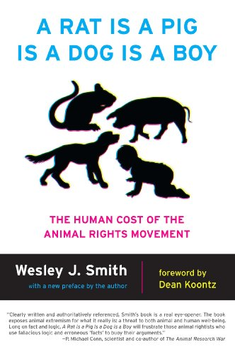 A Rat Is a Pig Is a Dog Is a Boy: The Human Cost of the Animal Rights Movement: Smith, Wesley J.