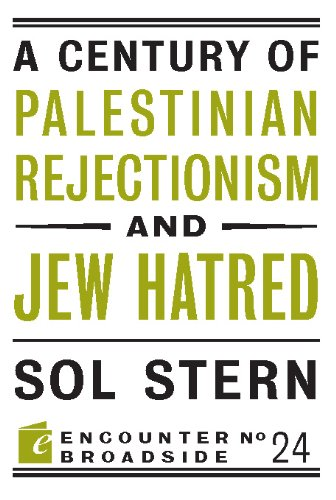 A Century of Palestinian Rejectionism and Jew Hatred (Encounter Broadsides): Sol Stern