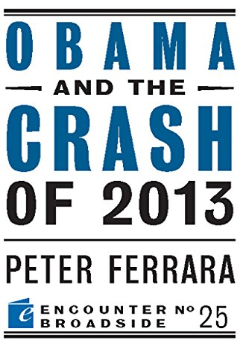Obama and the Crash of 2013 (Encounter Broadsides): Ferrara, Peter