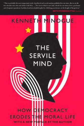 9781594036361: The Servile Mind: How Democracy Erodes the Moral Life