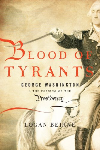 9781594036408: Blood of Tyrants: George Washington & the Forging of the Presidency