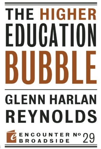 The Higher Education Bubble (Encounter Broadside): Reynolds, Glenn Harlan