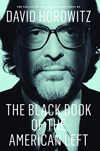 9781594036941: The Black Book of the American Left: The Collected Conservative Writings of David Horowitz