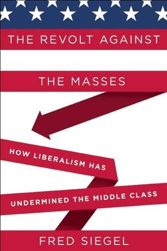 9781594036989: The Revolt Against the Masses: How Liberalism Has Undermined the Middle Class