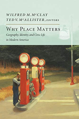 9781594037160: Why Place Matters: Geography, Identity, and Civic Life in Modern America (New Atlantis Books)