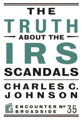 The Truth About the IRS Scandals (Encounter Broadsides): Johnson, Charles C.