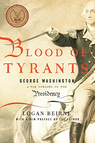 9781594037665: Blood of Tyrants: George Washington & the Forging of the Presidency