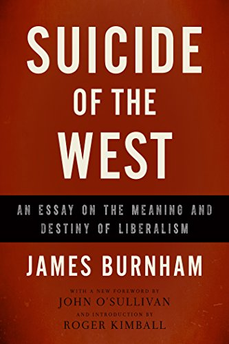 Suicide of the West: An Essay on the Meaning and Destiny of Liberalism: Burnham, James