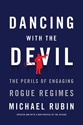 Dancing with the Devil: The Perils of Engaging Rogue Regimes: Rubin, Michael