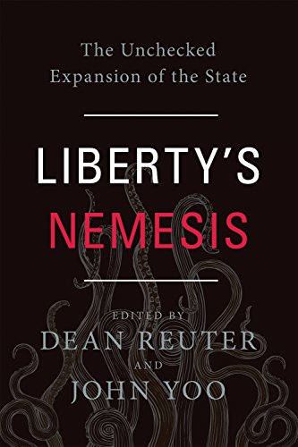 Liberty's Nemesis: The Unchecked Expansion of the State (Hardcover): Dean Reuter