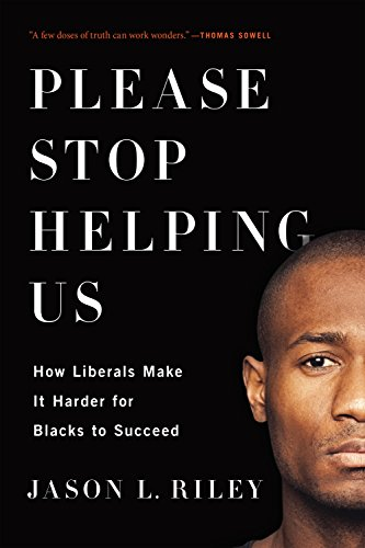 9781594038419: Please Stop Helping Us: How Liberals Make It Harder for Blacks to Succeed