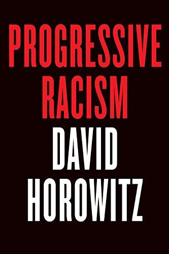 Progressive Racism: How the Civil Rights Movement Became a Lynch Mob: David Horowitz