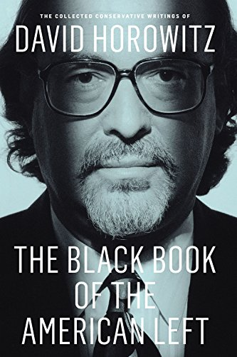 9781594038693: The Black Book of the American Left: The Collected Conservative Writings of David Horowitz (My Life and Times)