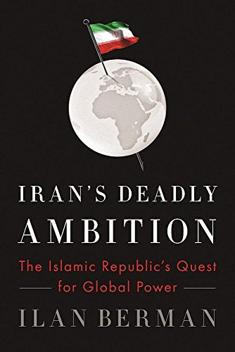 9781594038976: Iran's Deadly Ambition: The Islamic Republic's Quest for Global Power