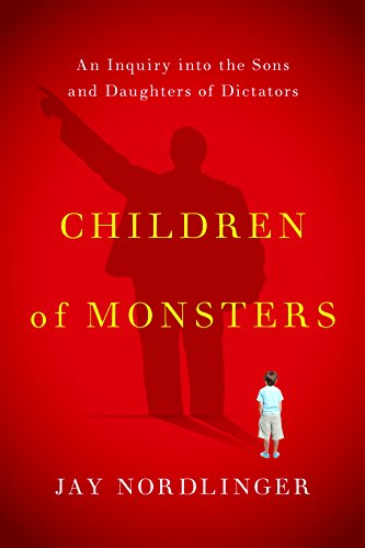 9781594038990: Children of Monsters: An Inquiry into the Sons and Daughters of Dictators