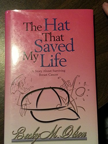 The Hat That Saved My Life (A Story About Surviving Breast Cancer): Becky M. Olson