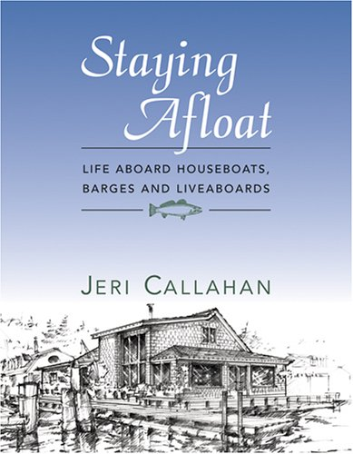 9781594040498: Staying Afloat: Life Aboard Houseboats, Barges, and Liveaboards