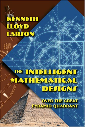 The Intelligent Mathematical Designs over the Great Pyramid Quadrant: Kenneth Lloyd Larson