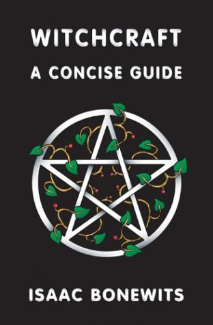 Witchcraft: A Concise Guide or Which Witch Is Which? (1594055009) by Isaac Bonewits; Ashleen O'Gaea