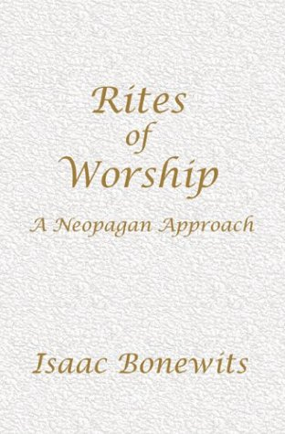 Rites of Worship: A Neopagan Approach (1594055017) by Isaac Bonewits