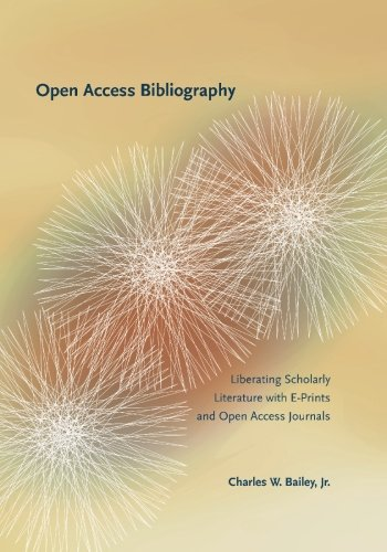Open Access Bibliography: Liberating Scholarly Literature with E-Prints and Open Access Journals: ...