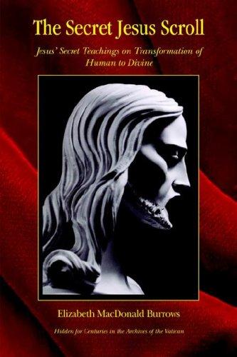 The Secret Jesus Scroll: Jesus' Secret Teachings on Transformation of Human to Devine: Burrows...