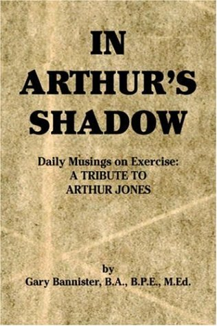 9781594080845: In Arthur's Shadow: Daily Musings on Exercise: A Tribute to Arthur Jones