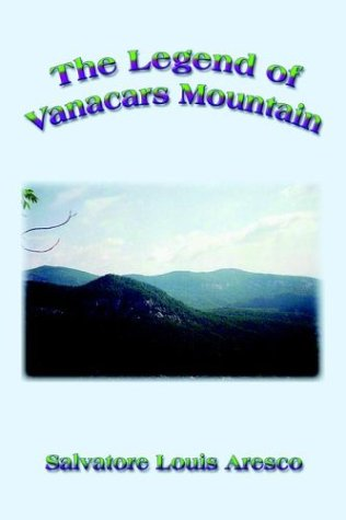 The Legend of Vanacars Mountain: Aresco, Salvatore Louis