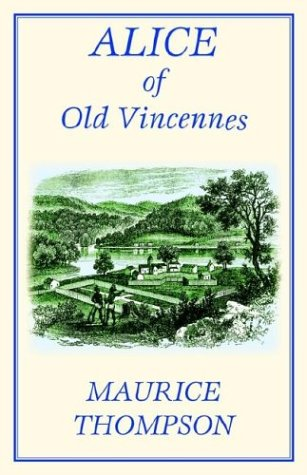 Alice of Old Vincennes (Cork Hill Classics): Thompson, Maurice