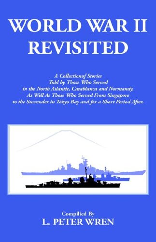 World War II Revisited: A Collection of Stories told by those who served in the North Atlantic, ...