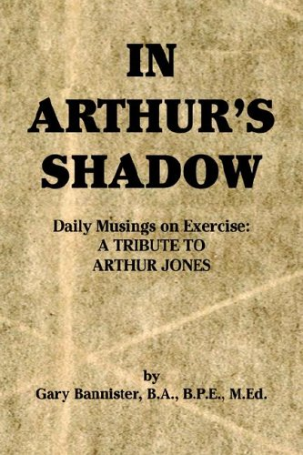9781594085260: In Arthur's Shadow: Daily Musings on Exercise: A Tribute to Arthur Jones