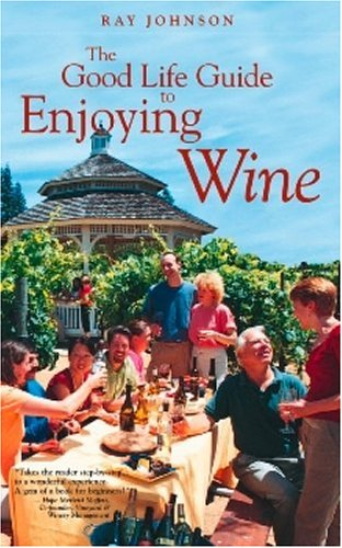 The Good Life Guide To Enjoying Wine (1594110816) by Ray Johnson