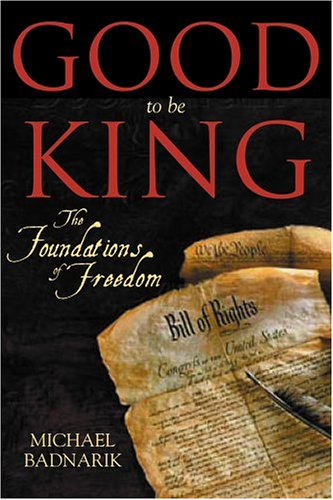 9781594110962: Good To Be King: The Foundation of our Constitutional Freedom