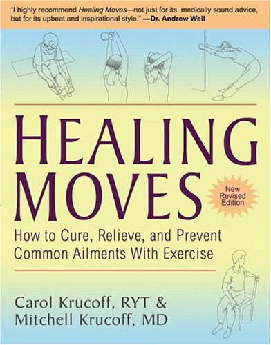 9781594111143: Healing Moves: How to Cure, Relieve & Prevent Common Ailments with Exercise: How to Cure, Relieve and Prevent Common Ailments with Exercise