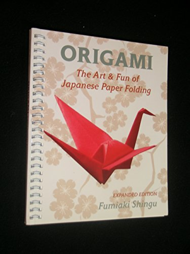 9781594121753: Origami the Art and Fun of Japanese Paper Folding (Expanded Edition)