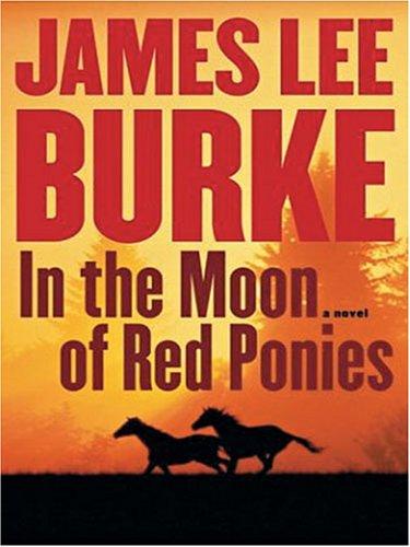 In the Moon of Red Ponies: James Lee Burke