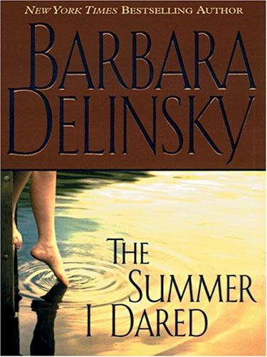 The Summer I Dared: Barbara Delinsky