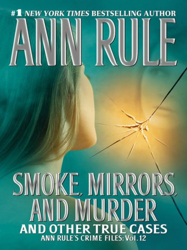 9781594132636: Smoke, Mirrors, and Murder (Ann Rule's Crime Files)