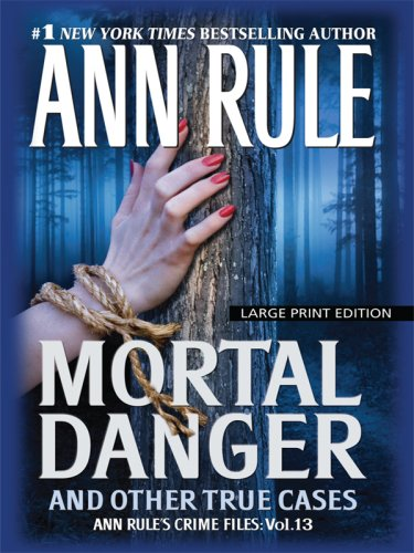 9781594132933: Mortal Danger and Other True Cases (Thorndike Paperback Bestsellers)