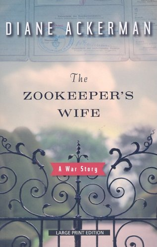 The Zookeeper's Wife: A War Story: Ackerman, Diane