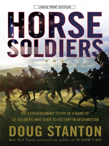 9781594133695: Horse Soldiers: The Extraordinary Story of a Band of U.S. Soldiers Who Rode to Victory in Afghanistan (Thorndike Press Large Print Nonfiction)