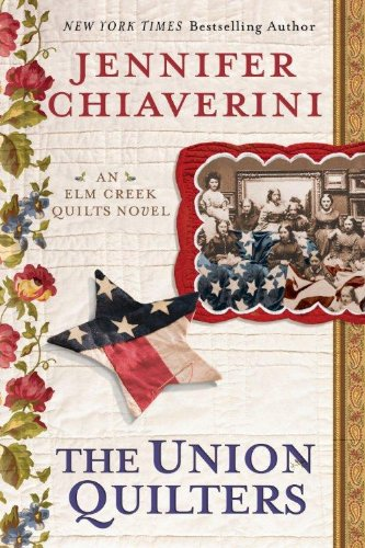 The Union Qulters (An Elm Creek Quilts Novel) (1594135126) by Jennifer Chiaverini