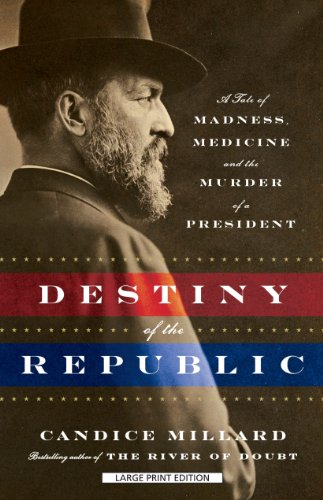 9781594136146: Destiny of the Republic: A Tale of Madness, Medicine, and the Murder of a President