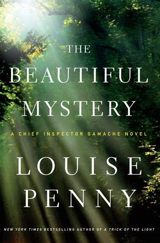 The Beautiful Mystery (A Chief Inspector Gamache Novel) 9781594136511 The brilliant new novel in the  New York Times  bestselling series by Louise Penny, one of the most acclaimed crime writers of our time
